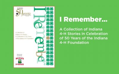 """""""I Remember: A Collection of Indiana 4-H Stories in Celebration of 50 Years of the Indiana 4-H Foundation"""""""